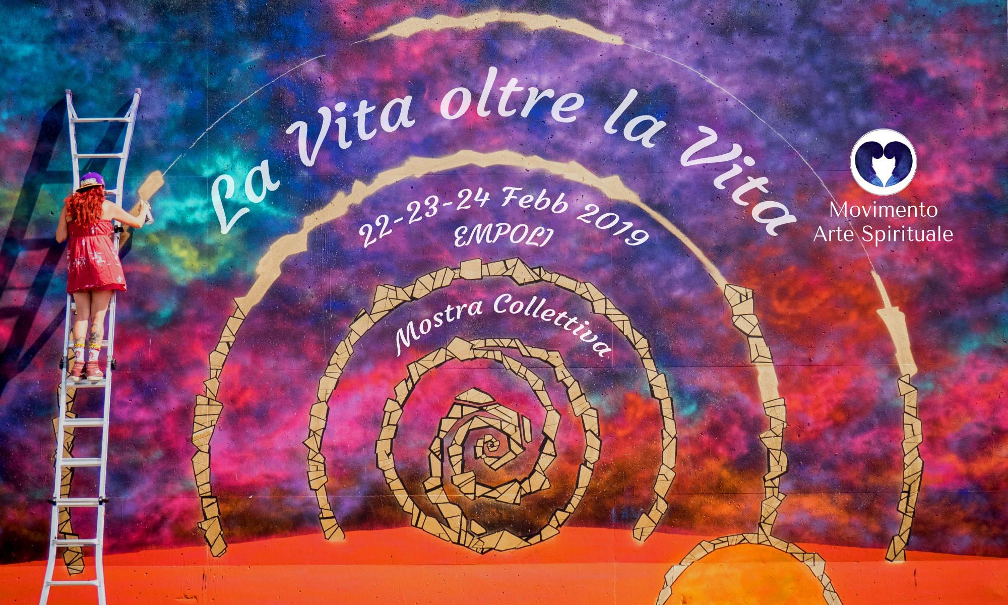"""La Vita oltre la Vita"""": Mostra Collettiva del Movimento Arte Spirituale a Empoli, 22-23-24 Febbraio 2019. Circolo Arti Figurative, Piazza Farinata degli Uberti. Cosa c'è oltre la Vita?"""