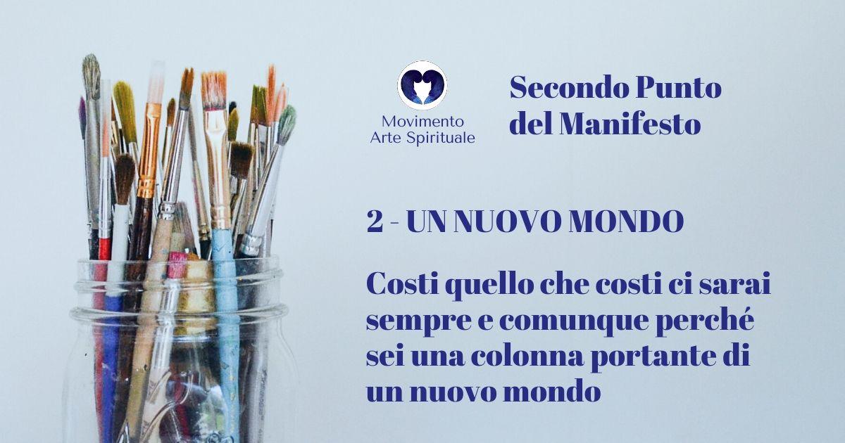 Il Manifesto del Movimento Arte Spirituale Punto 2 - UN NUOVO MONDO Costi quello che costi ci sarai sempre e comunque perché sei una colonna portante di un nuovo mondo.